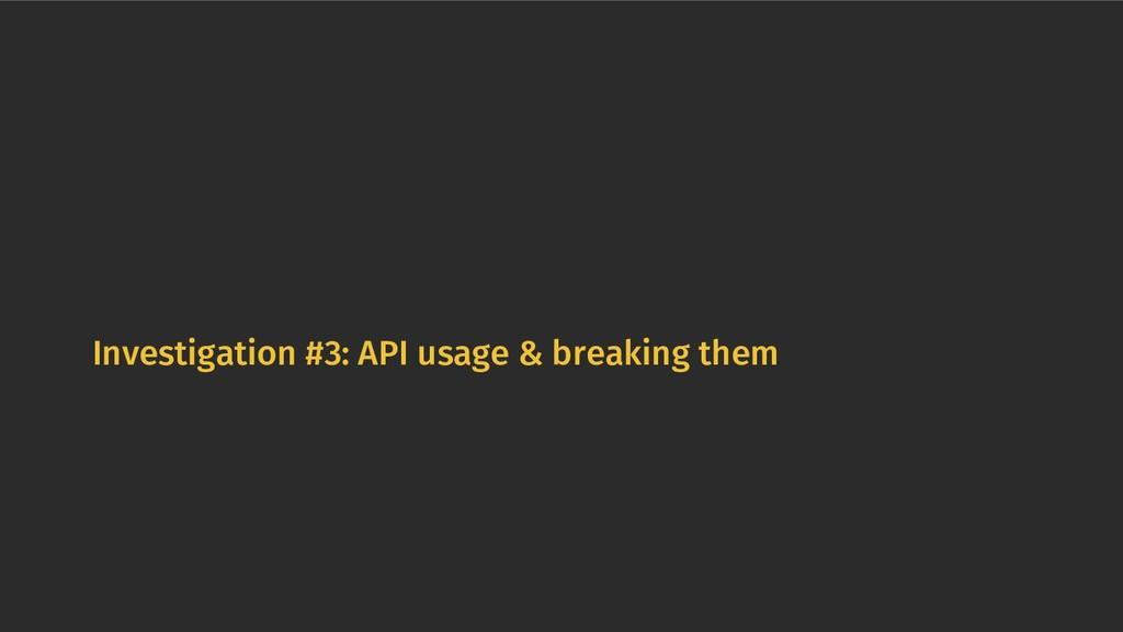 Investigation #3: API usage & breaking them