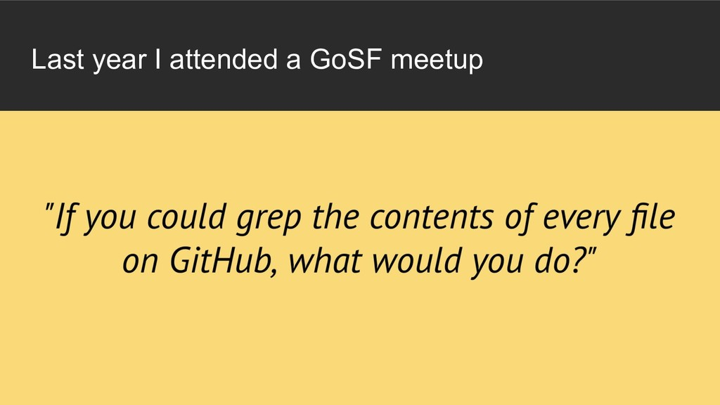 Last year I attended a GoSF meetup