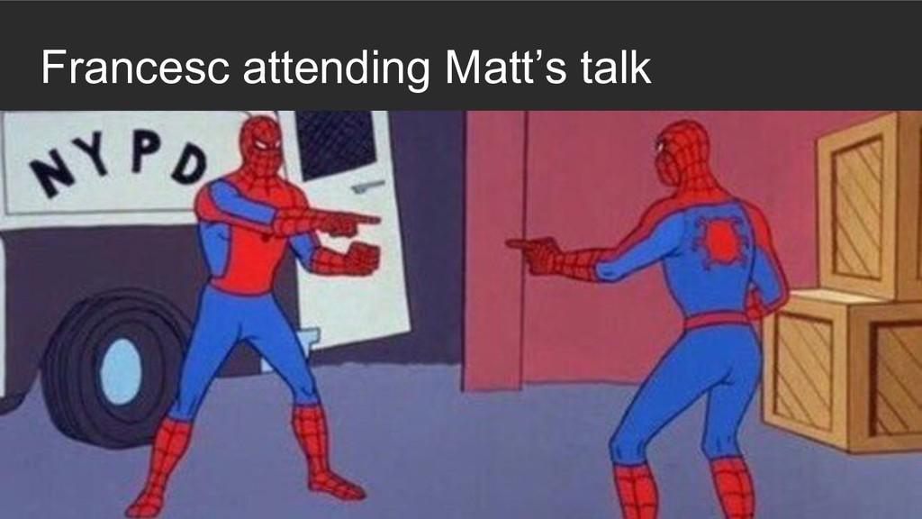 Francesc attending Matt's talk
