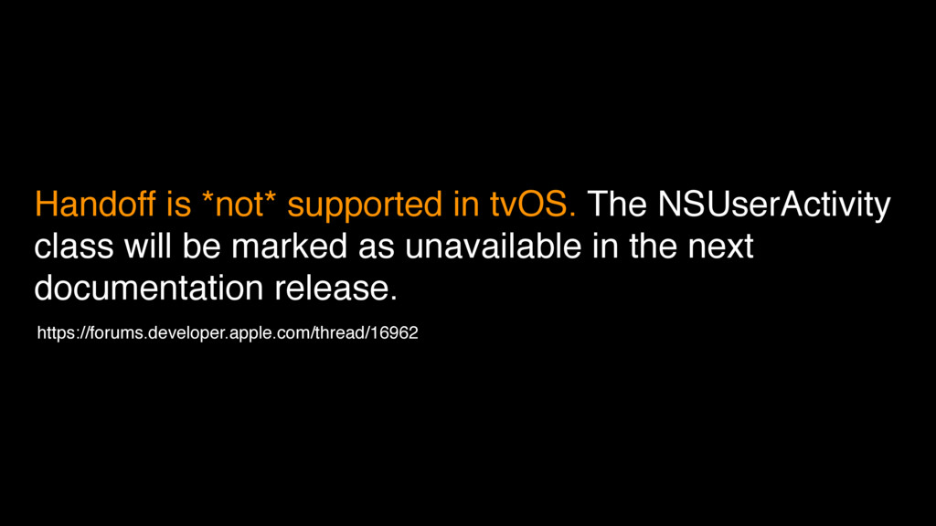 Handoff is *not* supported in tvOS. The NSUserA...