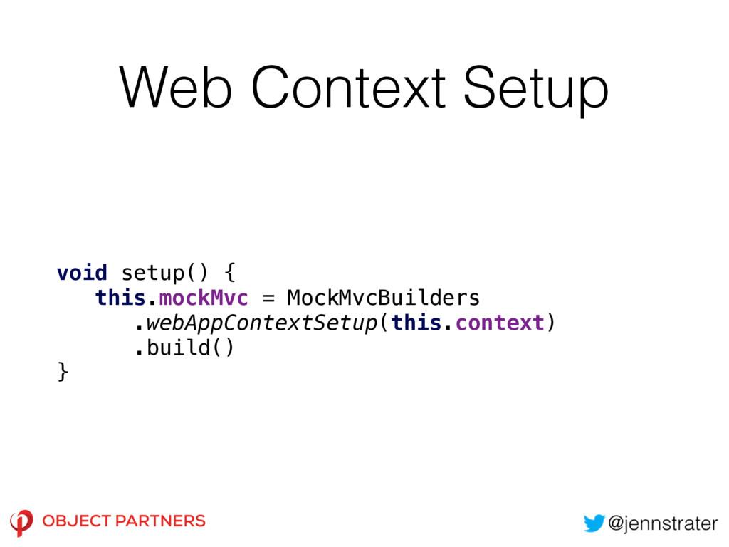Web Context Setup void setup() { this.mockMvc ...