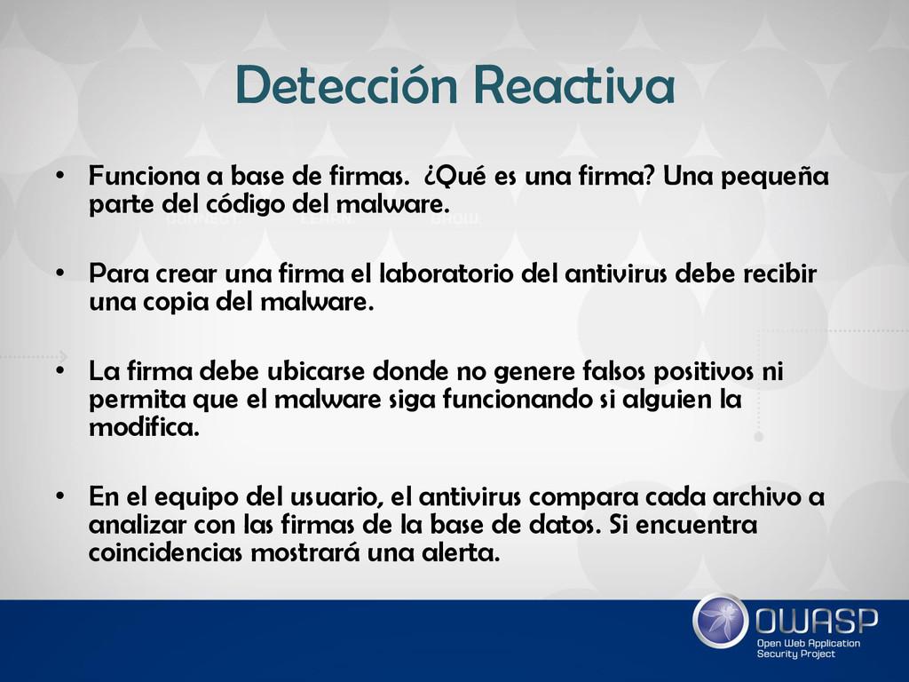 Detección Reactiva • Funciona a base de firmas....