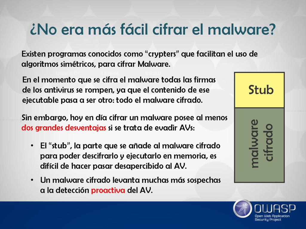 ¿No era más fácil cifrar el malware? Existen pr...