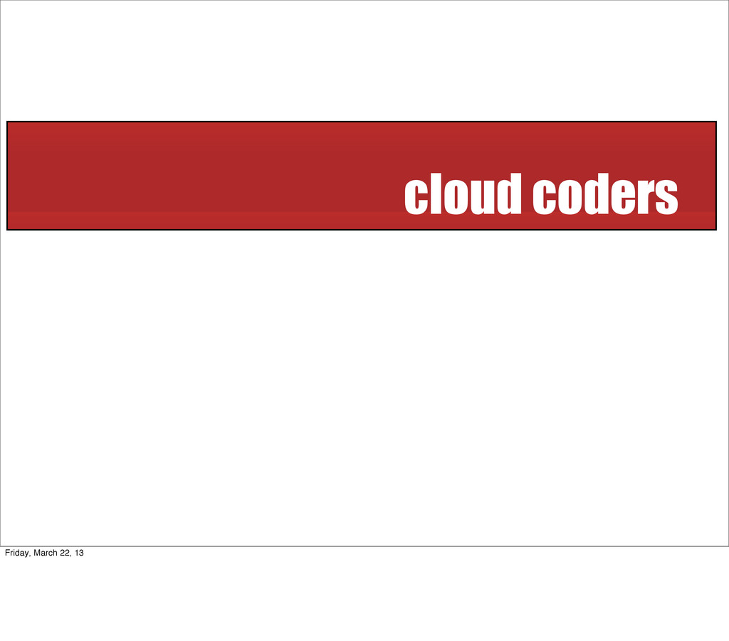 cloud coders Friday, March 22, 13