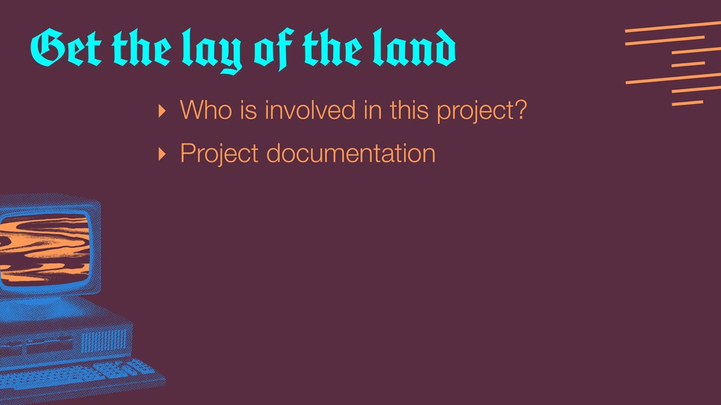 ‣ Who is involved in this project? ‣ Project do...