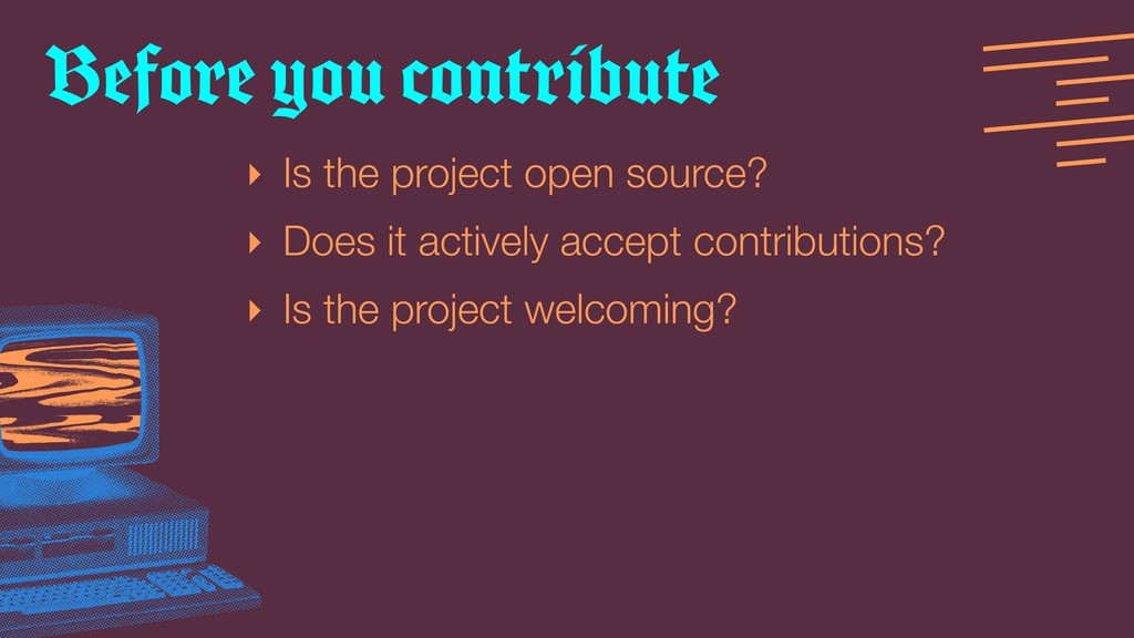 ‣ Is the project open source? ‣ Does it activel...