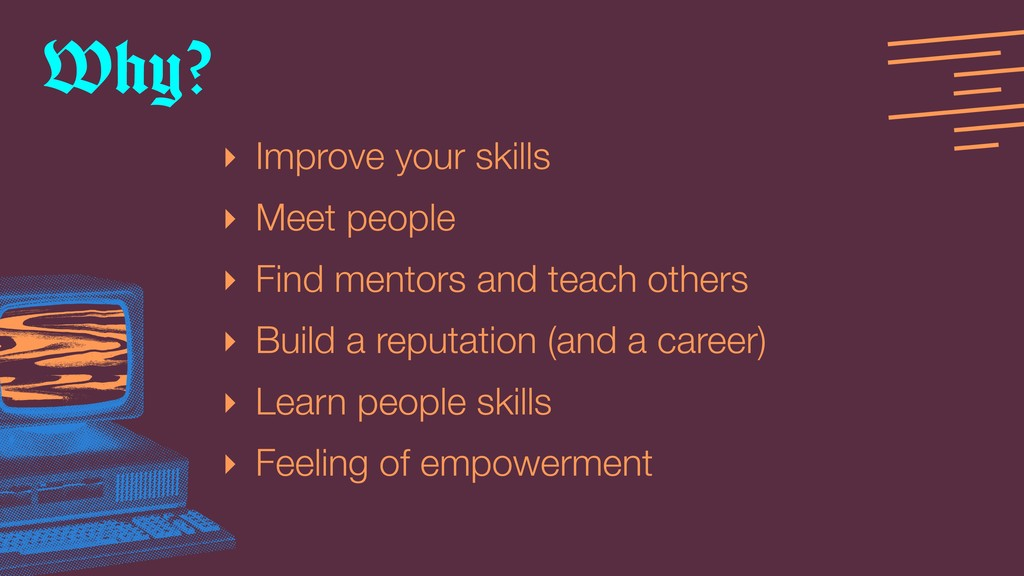 ‣ Improve your skills ‣ Meet people ‣ Find ment...