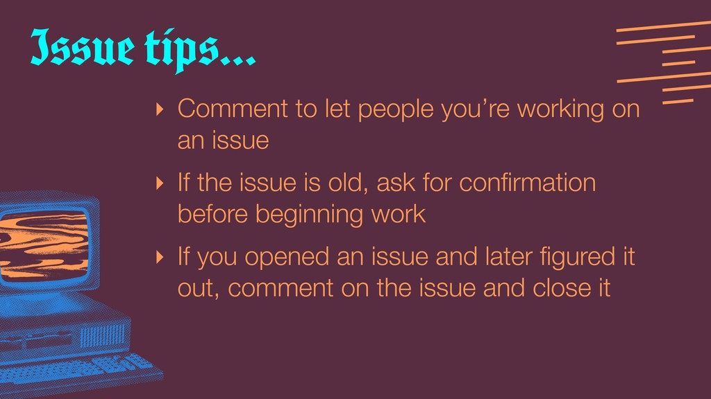 ‣ Comment to let people you're working on an is...