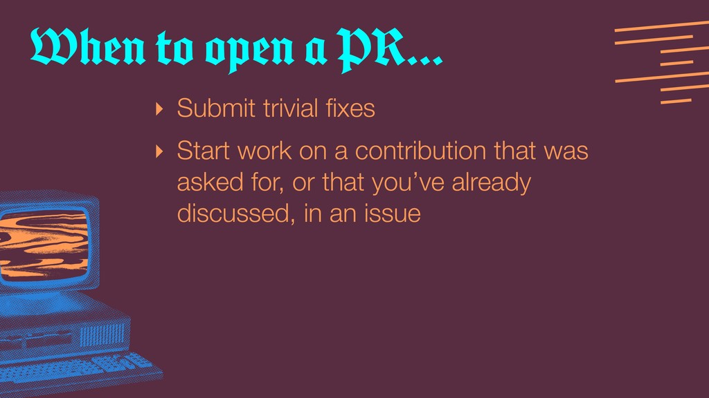 ‣ Submit trivial fixes ‣ Start work on a contrib...