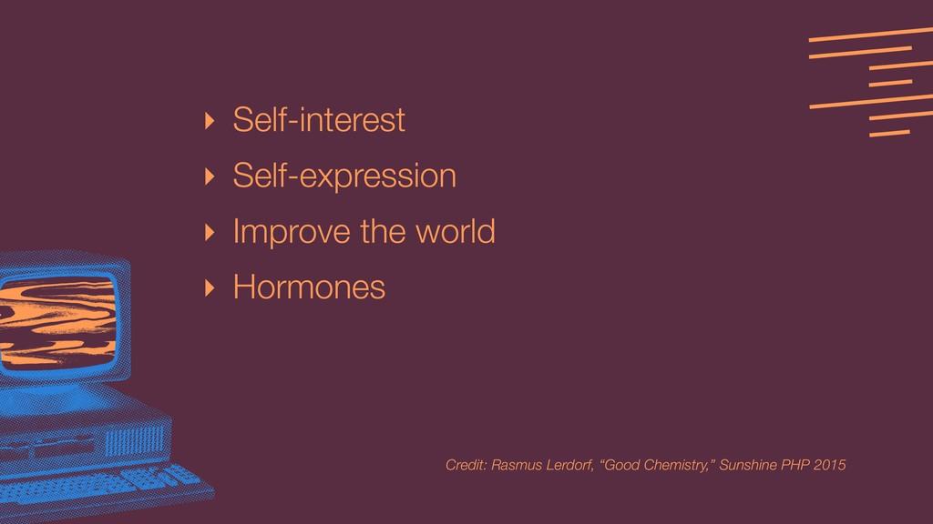 ‣ Self-interest ‣ Self-expression ‣ Improve the...
