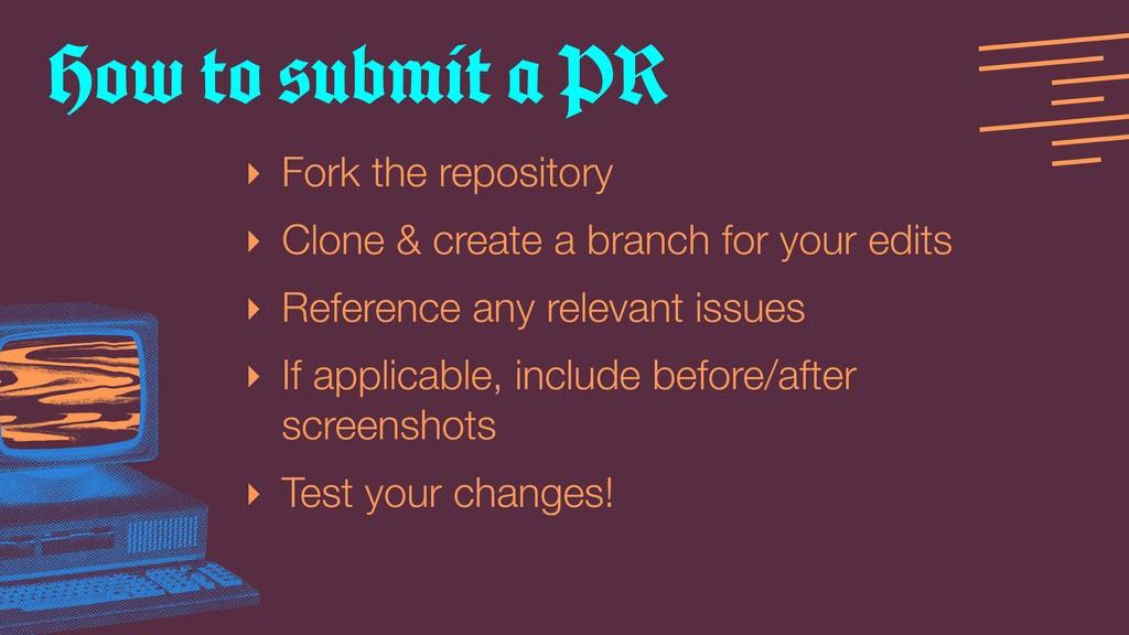 ‣ Fork the repository ‣ Clone & create a branch...