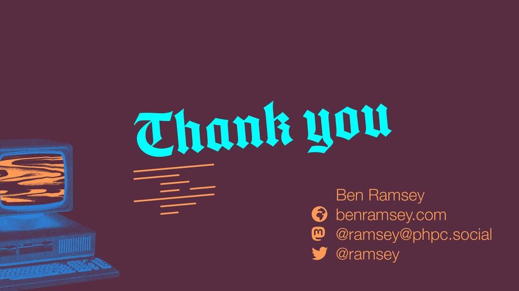 Thank you Ben Ramsey benramsey.com @ramsey@phpc...