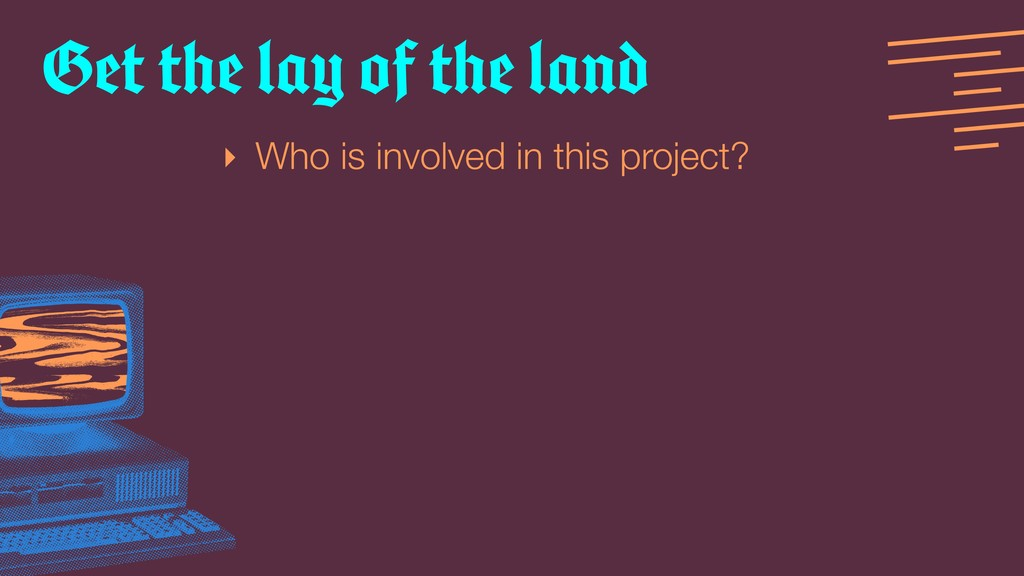 ‣ Who is involved in this project? Get the lay ...