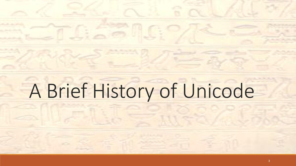A Brief History of Unicode 3
