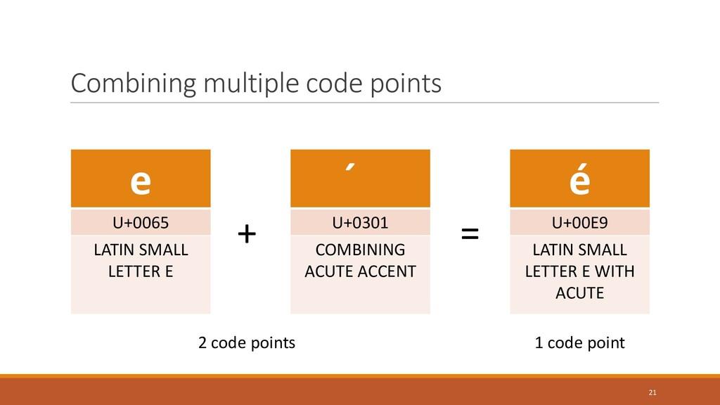 Combining multiple code points 21 = e U+0065 LA...
