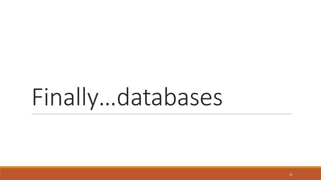 Finally…databases 31
