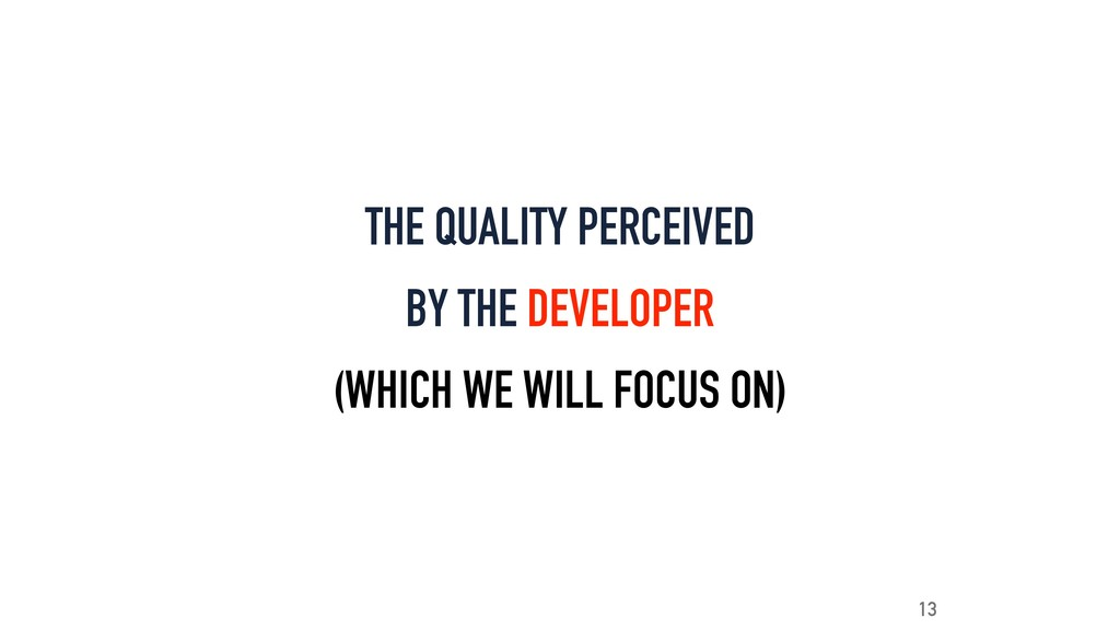 THE QUALITY PERCEIVED BY THE DEVELOPER (WHICH W...