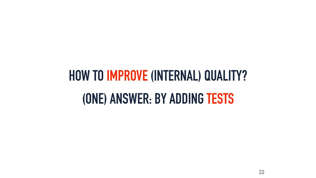 HOW TO IMPROVE (INTERNAL) QUALITY? 22 (ONE) ANS...