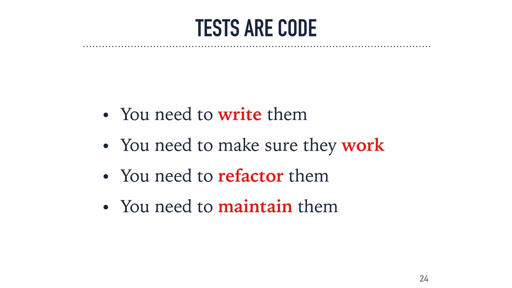 TESTS ARE CODE • You need to write them • You n...
