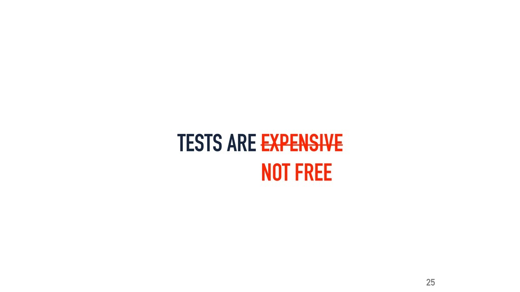 TESTS ARE EXPENSIVE 25 NOT FREE