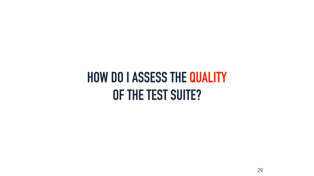 HOW DO I ASSESS THE QUALITY OF THE TEST SUITE? ...