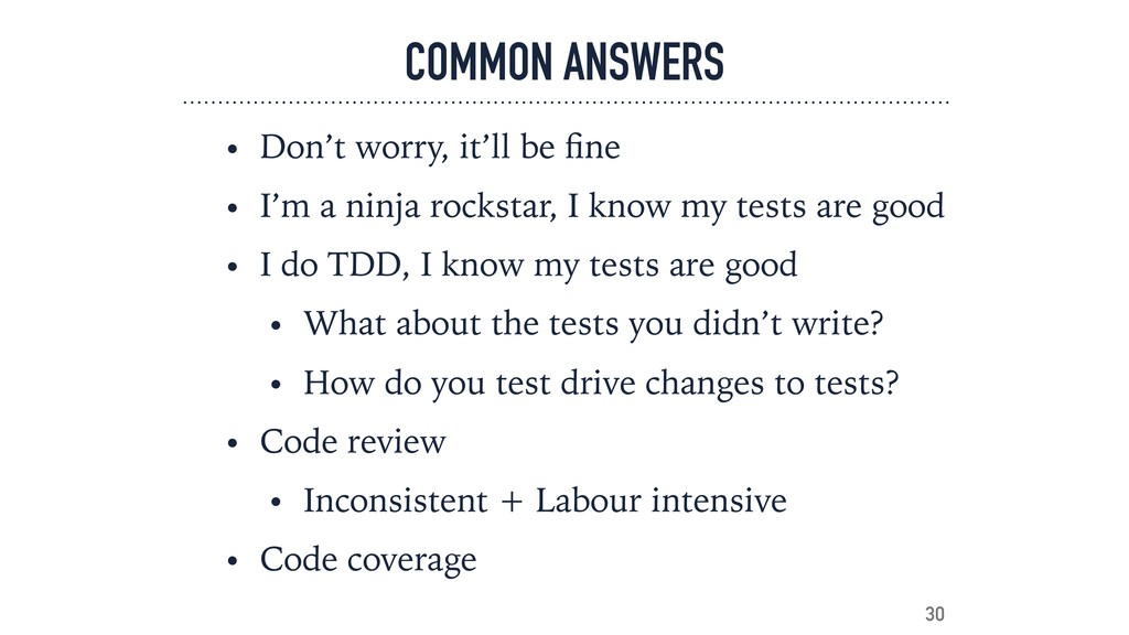 COMMON ANSWERS • Don't worry, it'll be fine • I'...
