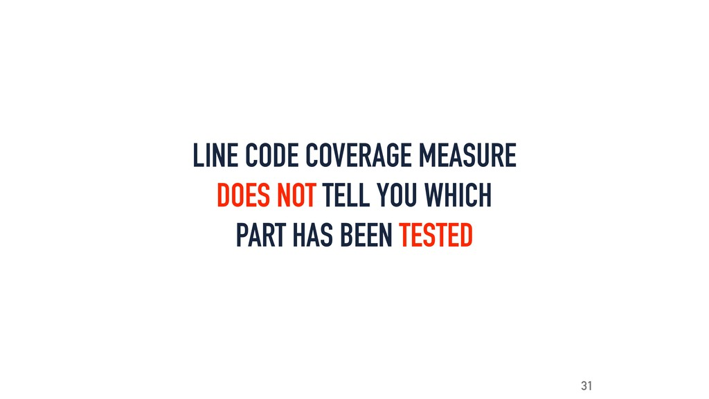 LINE CODE COVERAGE MEASURE DOES NOT TELL YOU WH...