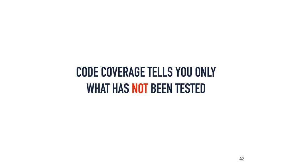 CODE COVERAGE TELLS YOU ONLY WHAT HAS NOT BEEN ...