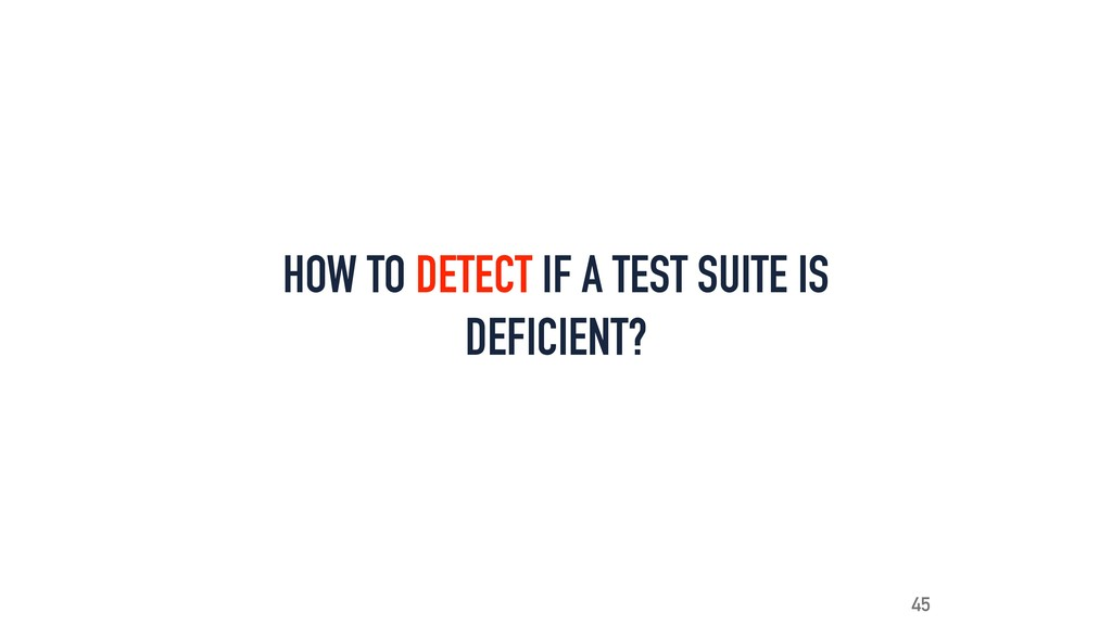HOW TO DETECT IF A TEST SUITE IS DEFICIENT? 45