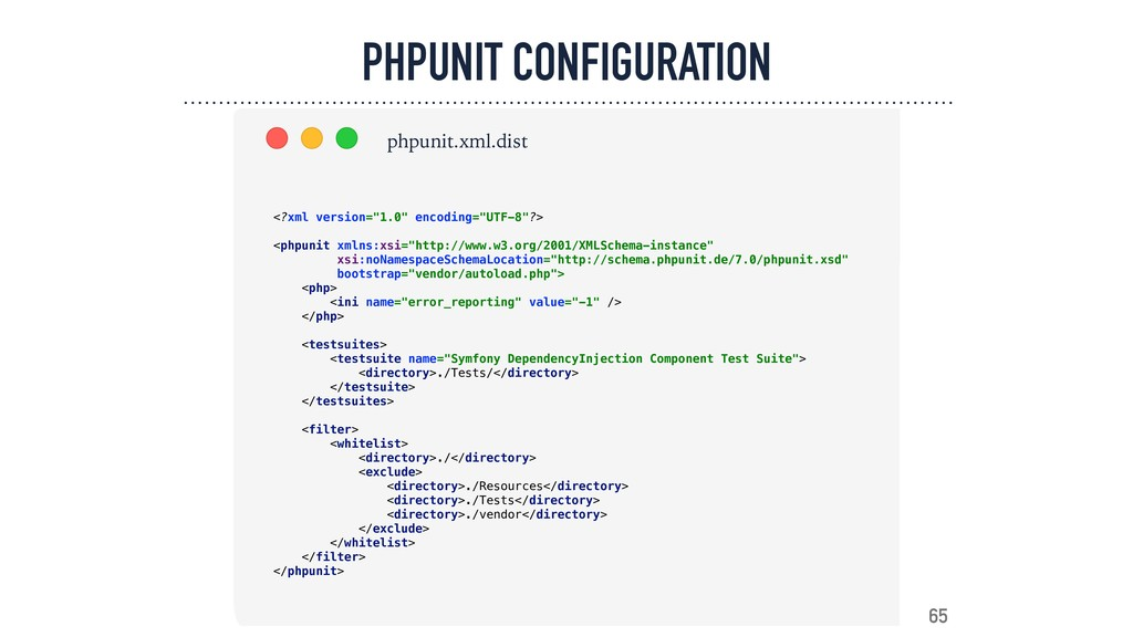 PHPUNIT CONFIGURATION 65 phpunit.xml.dist <?xml...