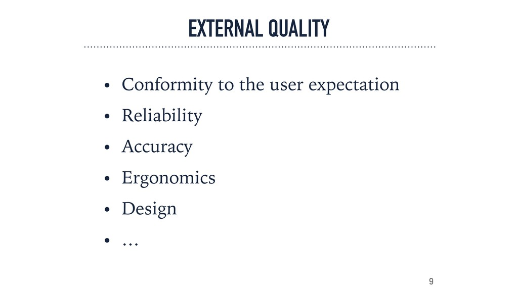 EXTERNAL QUALITY • Conformity to the user expec...