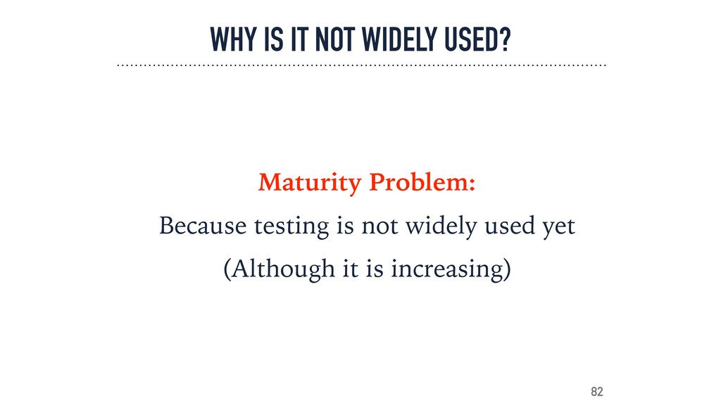 WHY IS IT NOT WIDELY USED? Maturity Problem: Be...