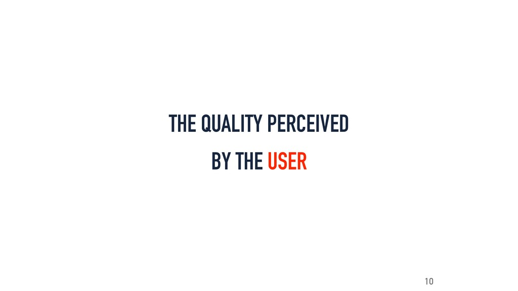 THE QUALITY PERCEIVED BY THE USER 10