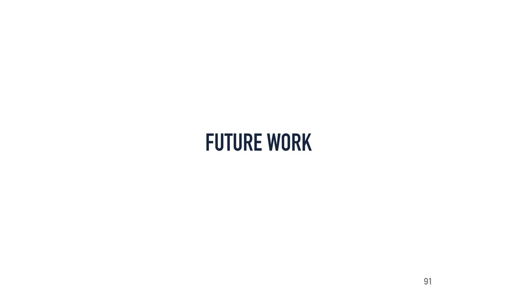 FUTURE WORK 91