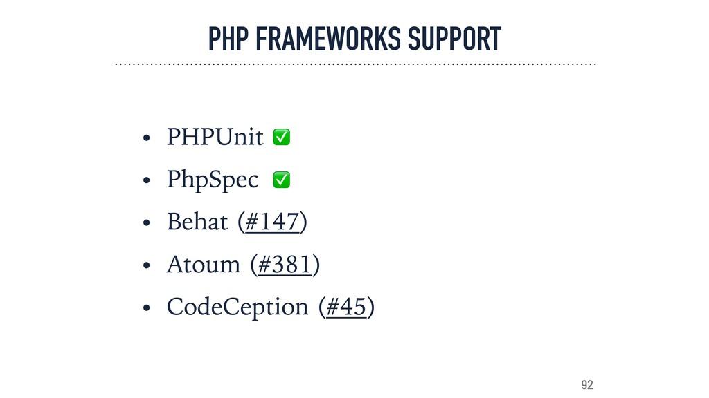 PHP FRAMEWORKS SUPPORT • PHPUnit • PhpSpec • Be...