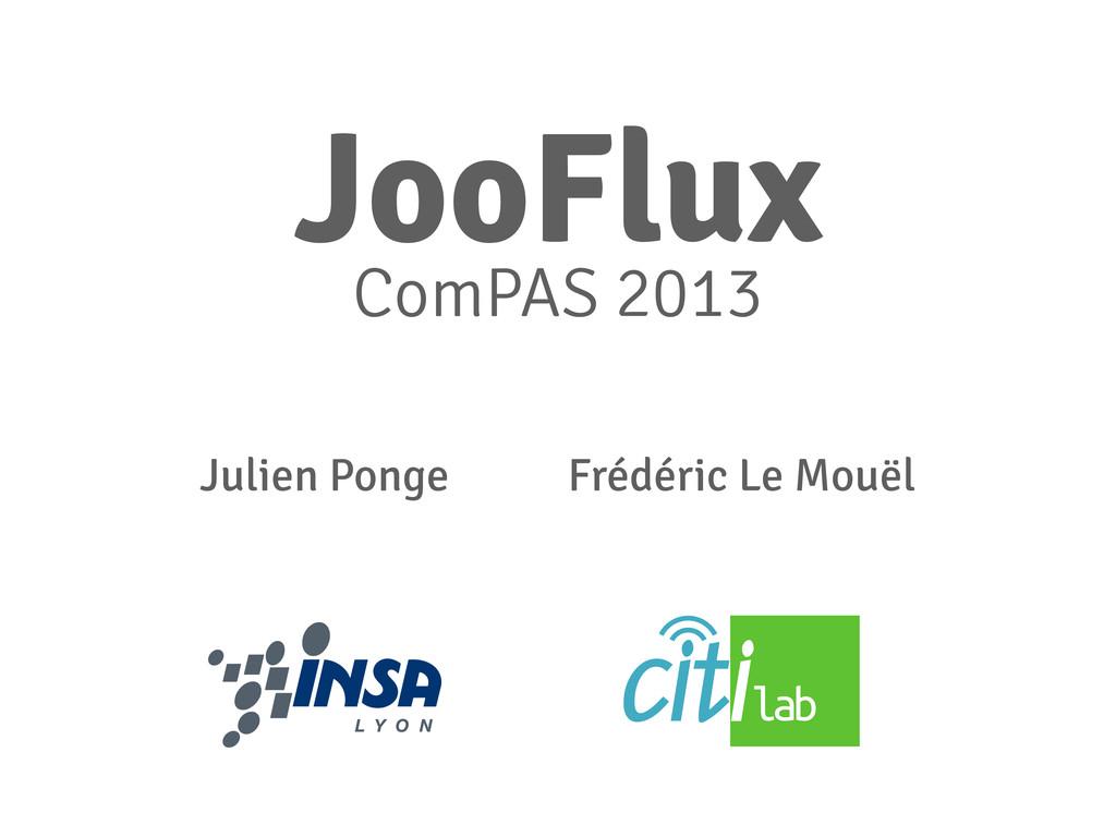Julien Ponge Frédéric Le Mouël JooFlux ComPAS 2...