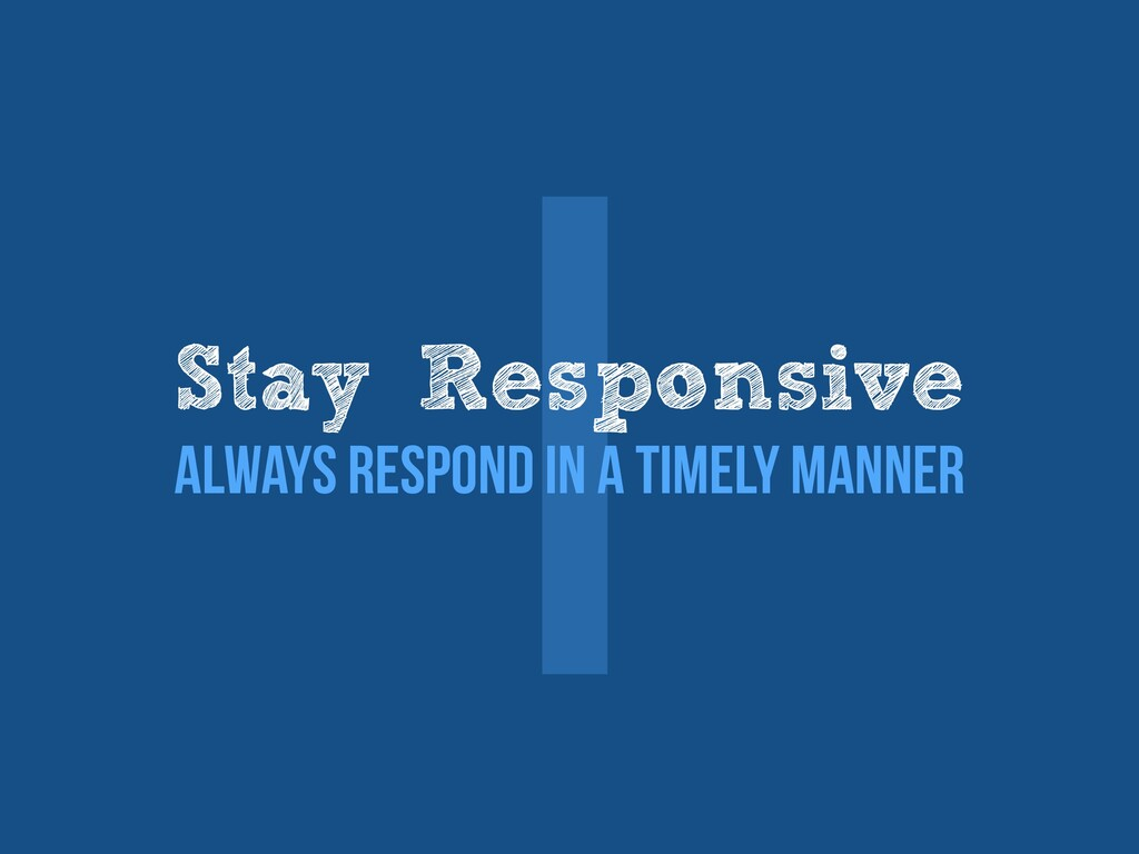 Ⅰ Stay Responsive   Always respond in a timely ...