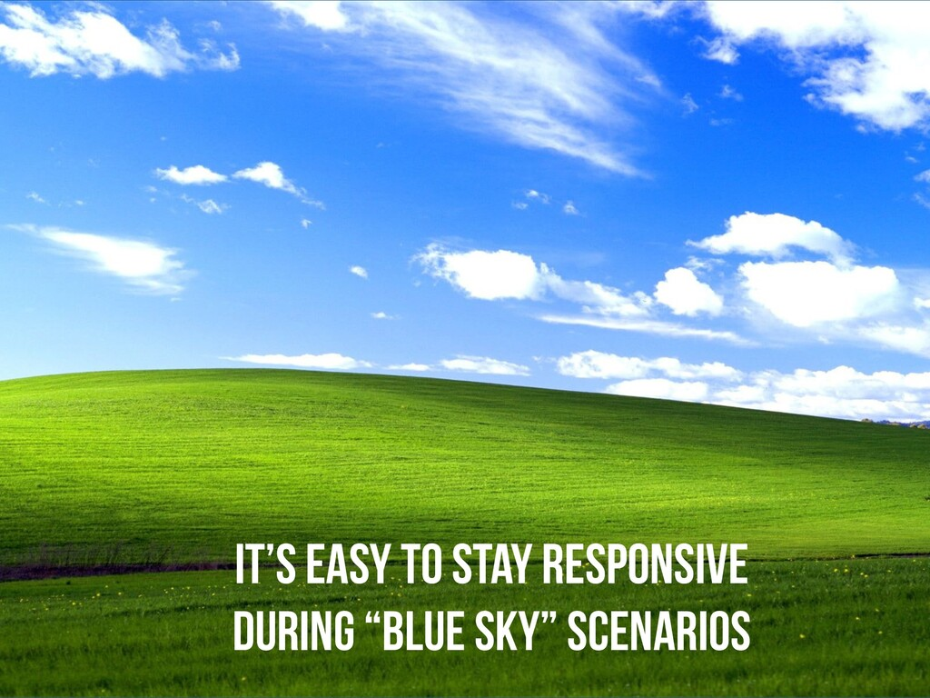 """It's easy to stay responsive   during """"Blue sky..."""
