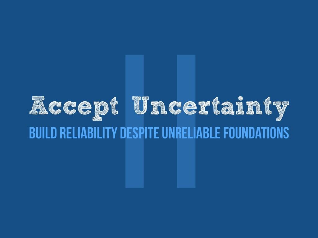 Ⅱ Accept Uncertainty   Build reliability despit...