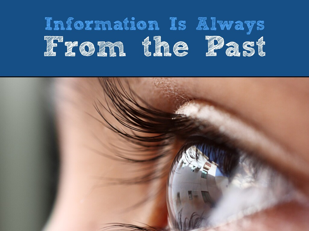 Information Is Always   From the Past