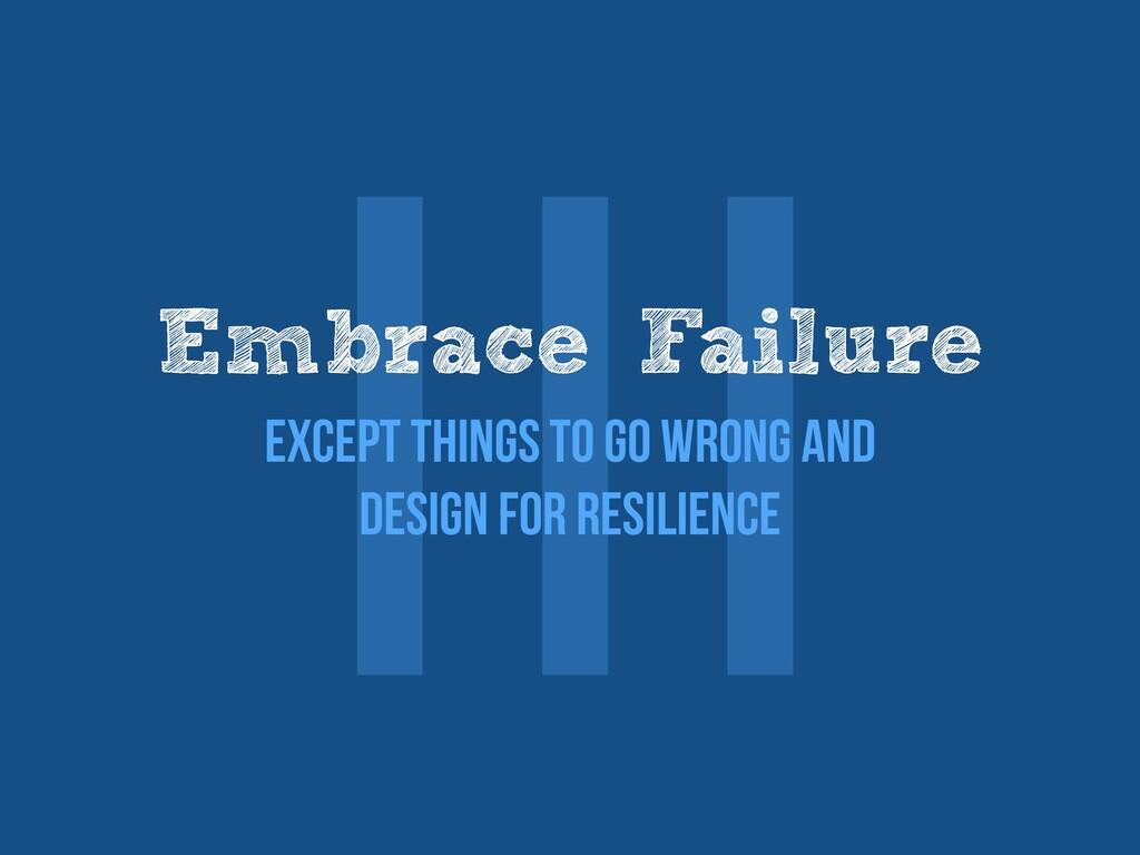 Ⅲ Embrace Failure   Except things to go wrong a...