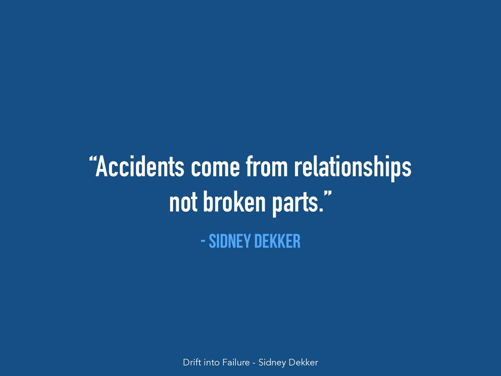 """""""Accidents come from relationships not broken p..."""