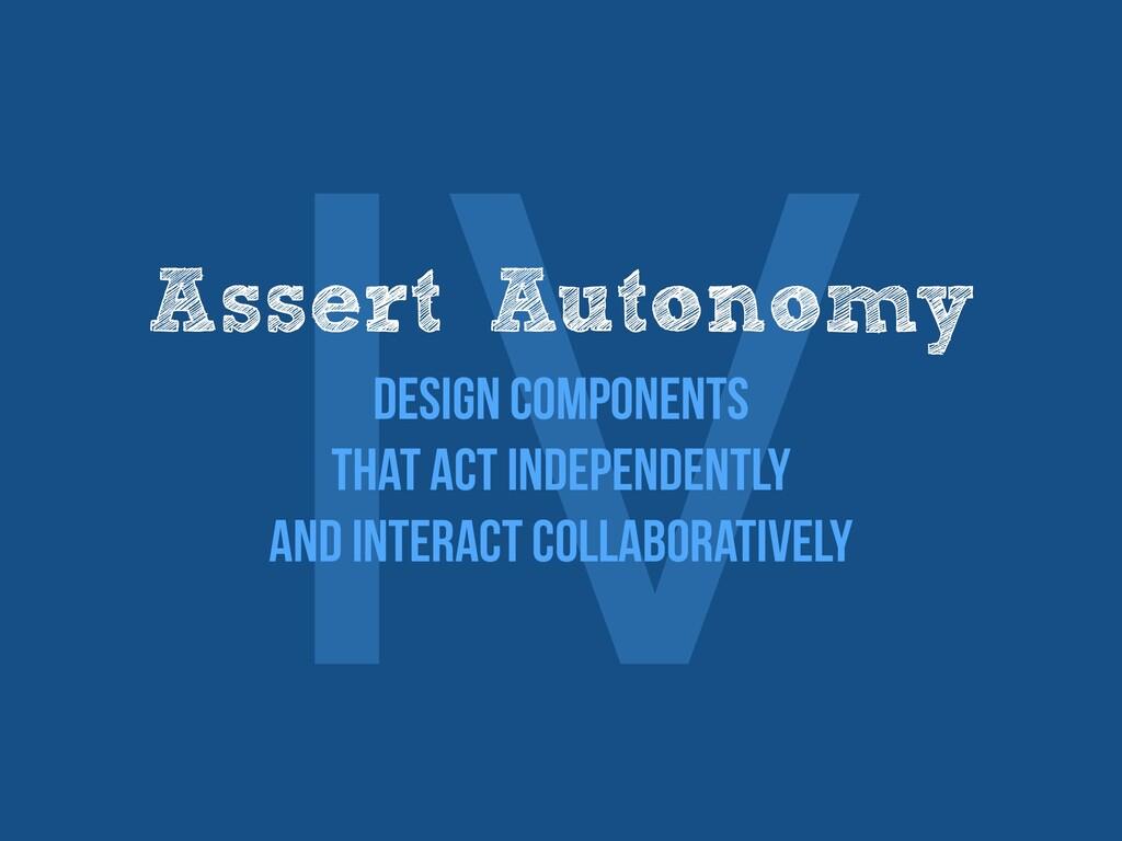 Ⅳ Assert Autonomy   Design components   that ac...