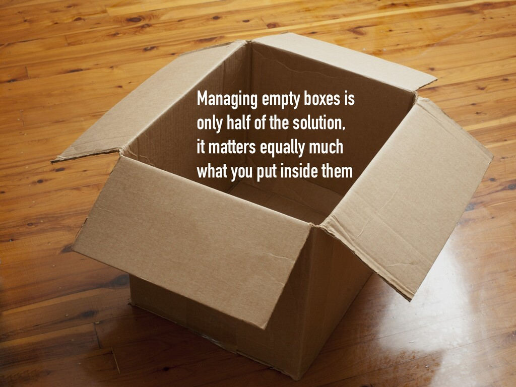 Managing empty boxes is only half of the soluti...