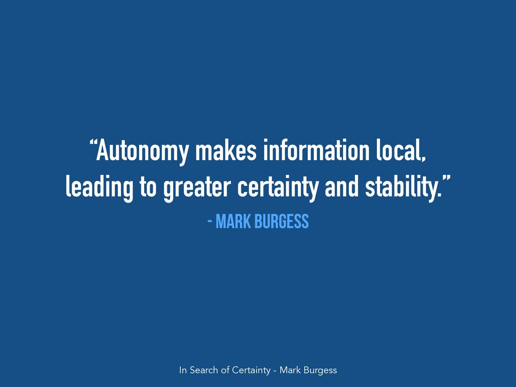 """""""Autonomy makes information local,   leading to..."""