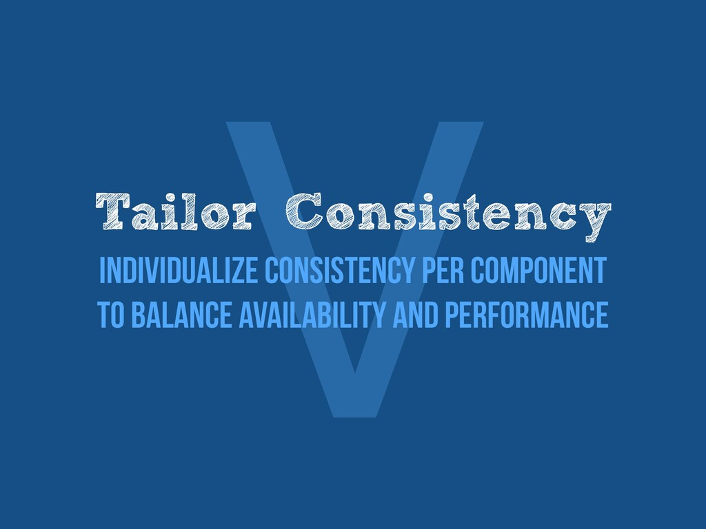 Ⅴ Tailor Consistency   Individualize consistenc...