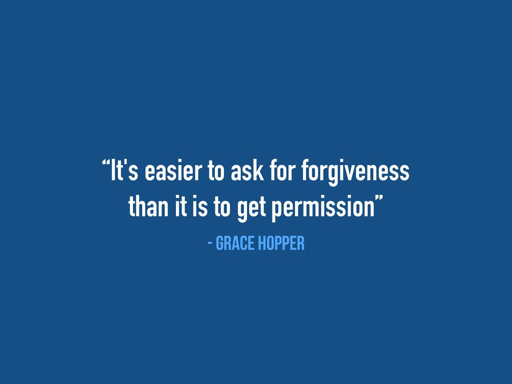 """""""It's easier to ask for forgiveness   than it i..."""
