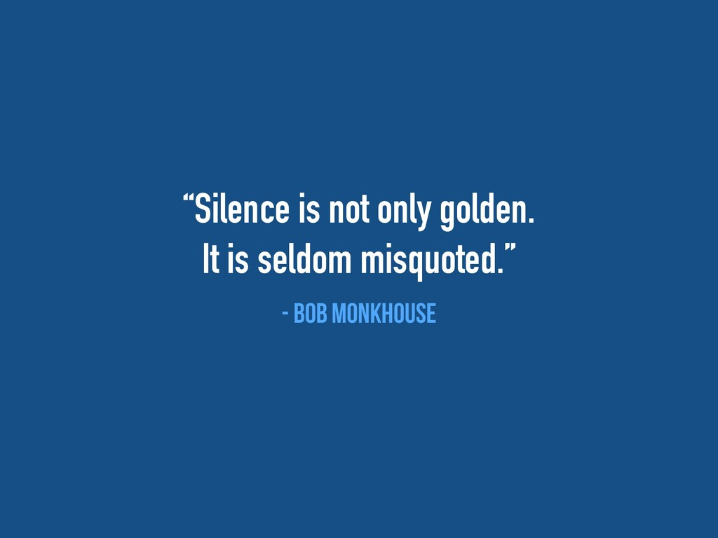 """""""Silence is not only golden.  It is seldom mis..."""