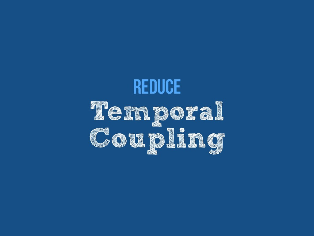 Temporal   Coupling Reduce