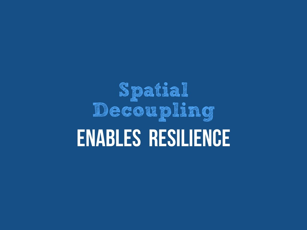 Spatial   Decoupling Enables Resilience